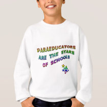 PARAEDUCATORS ARE THE STARS OF SCHOOLS SWEATSHIRT