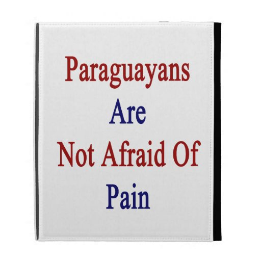 Paraguayans Are Not Afraid Of Pain iPad Folio Cases