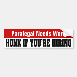 Paralegal Needs Work - Honk If You're Hiring Bumper Sticker