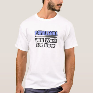 Paralegal...Will Work For Beer T-Shirt