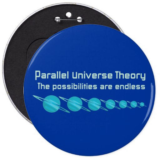 Parallel Universe Theory 6 Inch Round Button