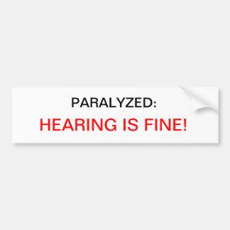 PARALYZED:, HEARING IS FINE! BUMPER STICKER