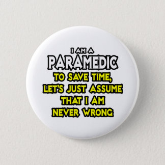 Paramedic...Assume I Am Never Wrong Pinback Button