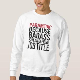 Paramedic Because Badass Isn't a Job Title Pullover Sweatshirt