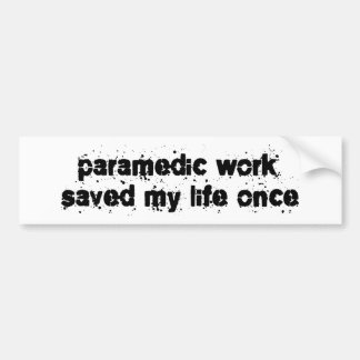 Paramedic Work Saved My Life Once Car Bumper Sticker