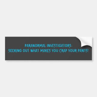 PARANORMAL INVESTIGATORS-SEEKING OUT WHAT MAKES... CAR BUMPER STICKER