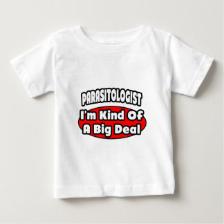 Parasitologist ... Big Deal Baby T-Shirt