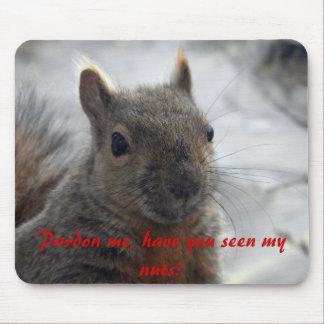 ¿Pardon me, usted ha visto mis nueces? Tapetes De Raton