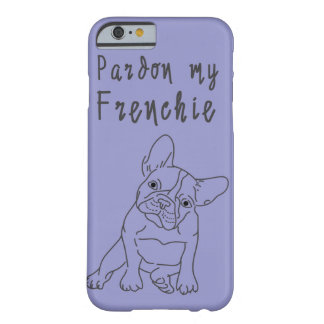 Pardon My Frenchie Barely There iPhone 6 Case