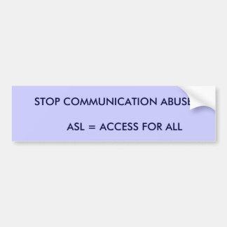 PARE EL ABUSO DE LA COMUNICACIÓN       ASL = ACCES PEGATINA PARA AUTO