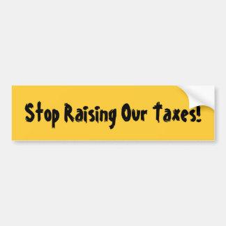 ¡Pare el aumentar de nuestros impuestos! Pegatina De Parachoque