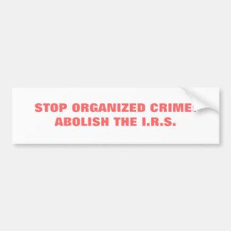 PARE EL CRIMEN ORGANIZADO: SUPRIMA EL I.R.S. PEGATINA PARA AUTO