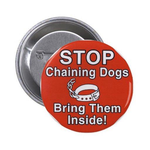 PARE el encadenar de perros, tráigalos dentro Pin