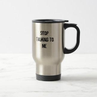 Pare el hablar conmigo taza térmica