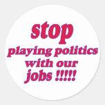 ¡Pare el jugar de política con nuestros trabajos! Pegatinas Redondas