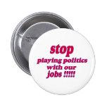¡Pare el jugar de política con nuestros trabajos! Pins