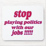 ¡Pare el jugar de política con nuestros trabajos! Alfombrillas De Ratón