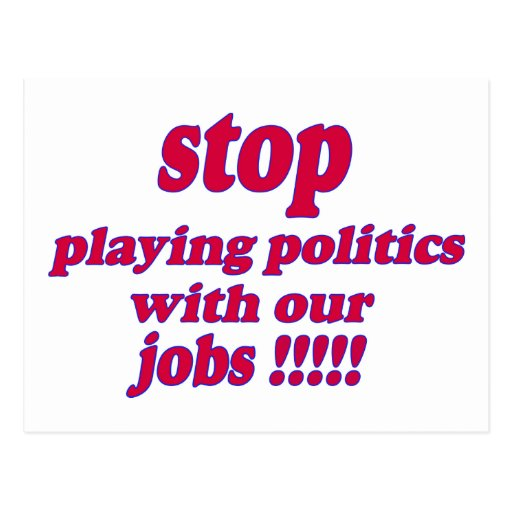 ¡Pare el jugar de política con nuestros trabajos! Postales