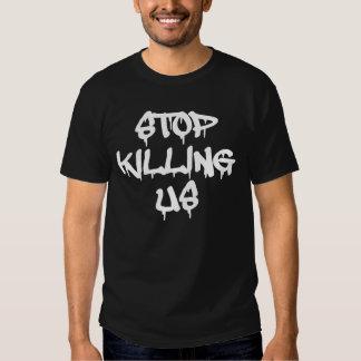 Pare el matar de nosotros las camisetas playera