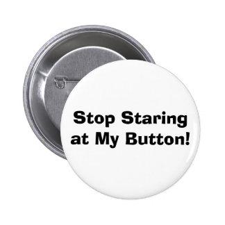 ¡Pare el mirar fijamente mi botón! Pin Redondo De 2 Pulgadas