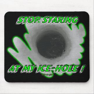 Pare el mirar fijamente mi hielo - agujero alfombrillas de raton