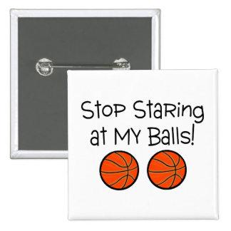 Pare el mirar fijamente mis bolas (los baloncestos pin cuadrada 5 cm
