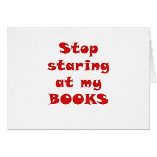 Pare el mirar fijamente mis libros tarjeta de felicitación