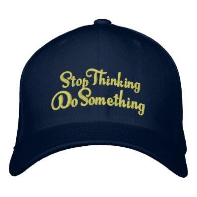 Pare el pensar hacen algo - salga de una rodera gorras de beisbol bordadas