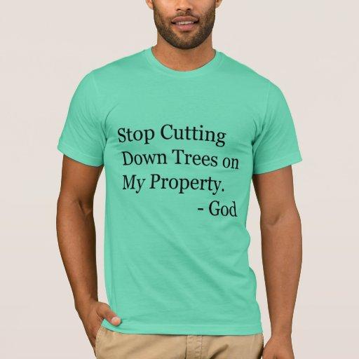 ¡Pare el reducir de árboles en mi propiedad! Playera