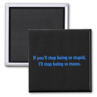 Pare el ser estúpido - humor malvado imán cuadrado