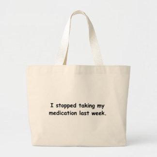 Paré el tomar de mi medicación la semana pasada. bolsa