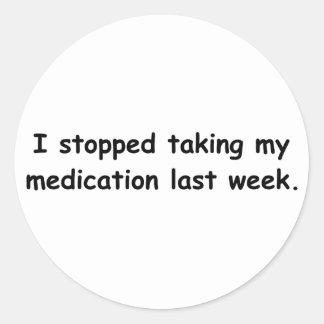 Paré el tomar de mi medicación la semana pasada. pegatina redonda