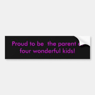 parent of four wonderful kids! car bumper sticker