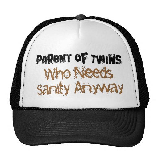 Parent of TWINS Who Needs Sanity Anyhow Trucker Hat