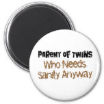 Parent of TWINS Who Needs Sanity Anyhow Magnets