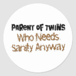 Parent of TWINS Who Needs Sanity Anyhow Round Stickers