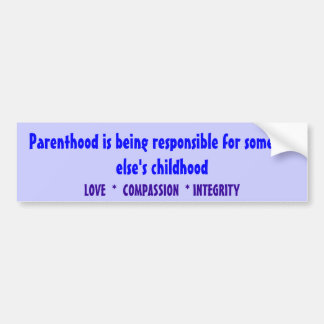 Parenthood is being responsible for someone els... car bumper sticker