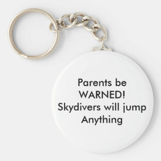 Parents be WARNED!Skydivers will jump Anything Basic Round Button Keychain