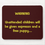 Parents:  You've been warned... Mouse Pad