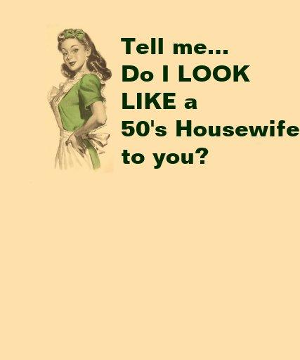 ¿Parezco un ama de casa de los años 50? Camisetas