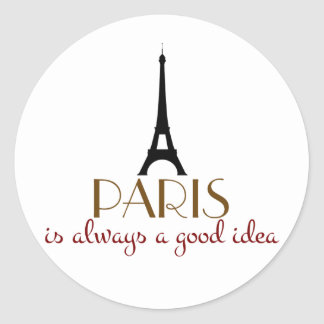Paris is Always a Good Idea Classic Round Sticker
