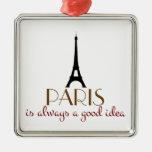 Paris Is Always A Good Idea Metal Ornament at Zazzle