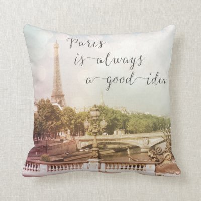Shabby Paris Is Always A Good Idea Throw Pillow Zazzlecom