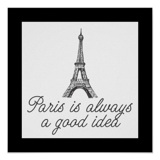 Paris is always a good idea posters