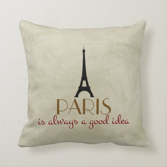 Paris Is Always A Good Idea Throw Pillow Zazzlecom