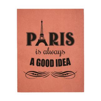 Paris is always a good idea wood wall art