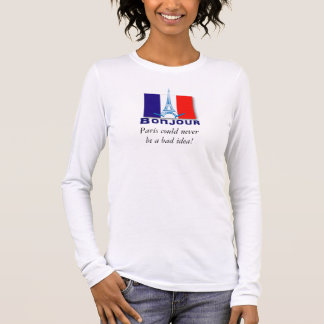 Paris never a bad idea long sleeve T-Shirt
