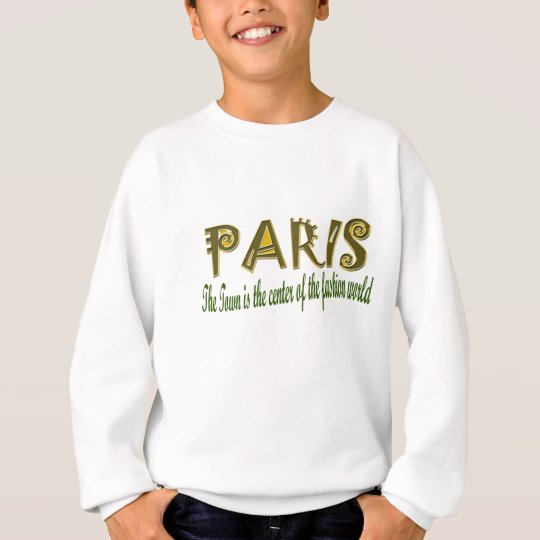 Paris The Town is The Center Of the Fashion Sweatshirt