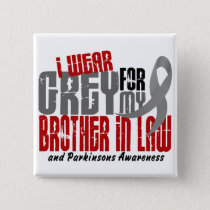 Parkinson's Disease I WEAR GREY FOR BROTHER-IN-LAW Button