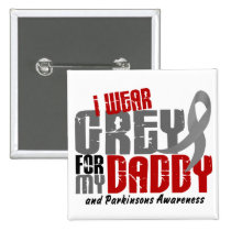 Parkinson's Disease I WEAR GREY FOR MY DADDY 6.2 Pinback Button